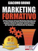 MARKETING FORMATIVO. Il Nuovo Sistema di Marketing Diretto per Acquisire Clienti, Alzare i Profitti e Aumentare le Vendite