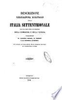 Descrizione geografica militare della Italia settentrionale con una carta fisica e stradale della Lombardia e della Venezia