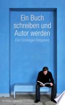 Ein Buch schreiben und Autor werden  Der Einsteiger Ratgeber