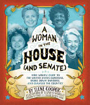 A woman in the House and Senate : how women came to the United States Congress, broke down barriers, and changed the country / by Ilene Cooper &#59; w