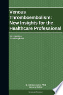 Venous Thromboembolism New Insights For The Healthcare Professional 2013 Edition