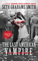 The Last American Vampire To Abraham Lincoln Vampire Hunter A Sweeping Alternate History