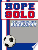 Hope Solo  An Unauthorized Biography