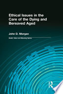 Ethical Issues In The Care Of The Dying And Bereaved Aged