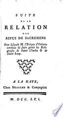 Suite de la Relation des refus de sacremens  sous lesquels l ev  que d Orl  ans continue de faire g  mir les Religieuses de Saint Charles   de Saint Loup