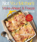 Not Your Mother's Make-Ahead and Freeze Cookbook Book