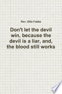 Don T Let The Devil Win Because The Devil Is A Liar And The Blood Still Works