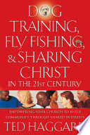 Dog Training  Fly Fishing  and Sharing Christ in the 21st Century
