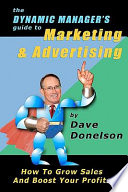 The Dynamic Manager s Guide to Marketing   Advertising