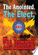 The Anointed, The Elect, and The Damned! Most High Supreme Lord Of Spirits The God