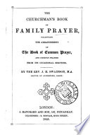 The churchman's book of family prayer, following the arrangement of the Book of common prayer, and chiefly framed from its occasional services, by J.H. Swainson Pdf/ePub eBook