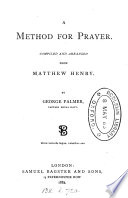 A method for prayer  compiled and arranged from M  Henry  by G  Palmer