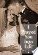 I Prayed You Into Life