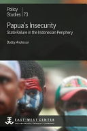 Papua s Insecurity  State Failure in the Indonesian Periphery