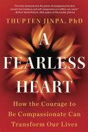 A Fearless Heart : dalai lama shows us how compassion...