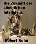 Die Zukunft der k  nstlichen Intelligenz