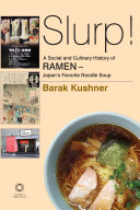 Slurp  A Social and Culinary History of Ramen   Japan s Favorite Noodle Soup