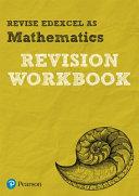 Revise Edexcel AS Mathematics Revision Workbook