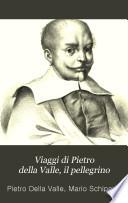 Viaggi di Pietro della Valle  il pellegrino  La Turchia  La Persia  pt  1