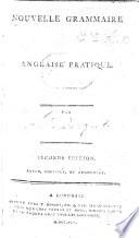 """Nouvelle grammaire anglaise pratique ... Seconde édition [of """"Élemens de la langue anglaise"""" by P. L. Siret]. Revue, corrigée et augmentée [by L. E. Parquet]."""