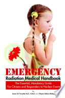 Emergency Radiation Medical Handbook The Essential Mandatory Guide For Citizens And Responders To Nuclear Events