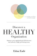 Discover A Healthy Organization: Improve Your Organizational Effectiveness and Unleash a High Performing Team.