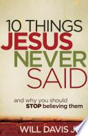 10 Things Jesus Never Said