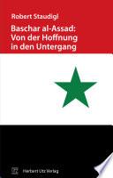 Baschar al-Assad: Von der Hoffnung in den Untergang