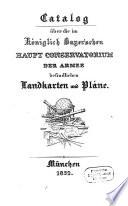Catalog über die im königlich bayer'schen Haupt-Conservatorium der Armee befindlichen Landkarten und Pläne