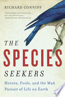 The Species Seekers  Heroes  Fools  and the Mad Pursuit of Life on Earth
