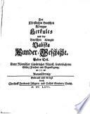 Des Christlichen Teutschen Groß-Fürsten Herkules Und Der Böhmischen Königlichen Fräulein Valiska Wunder-Geschichte