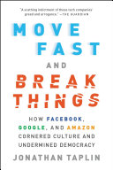 Move Fast and Break Things by Jonathan Taplin/