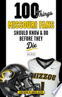 100 Things Missouri Fans Should Know and Do Before They Die