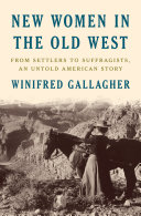 New Women in the Old West: From Settlers to Suffragists, an Untold American Story