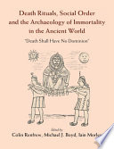 Death Rituals  Social Order and the Archaeology of Immortality in the Ancient World