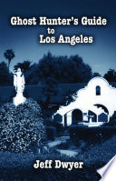 Ghost Hunter s Guide to Los Angeles