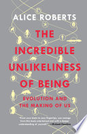 The Incredible Unlikeliness of Being  Evolution and the Making of Us