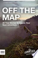 Off the Map  25 True Stories to Inspire Your Next Adventure