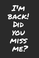 I'm Back! Did You Miss Me? : x 9 inches blank lined...