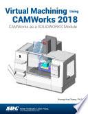 Virtual Machining Using Camworks 2018