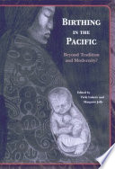 Birthing In The Pacific : of debates about tradition and modernity. a...