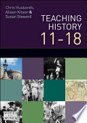 Teaching and Learning History, 11-18 Draws Together Recent Thinking In Teaching And Learning