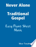 Never Alone Traditional Gospel Easy Piano Sheet Music