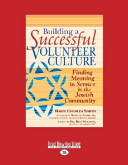 Building a Successful Volunteer Culture  Finding Meaning in Service in the Jewish Community  Large Print 16pt