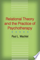 Relational Theory and the Practice of Psychotherapy In Psychoanalytic Thought That Can Expand And