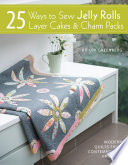 25 Ways to Sew Jelly Rolls  Layer Cakes   Charm Packs