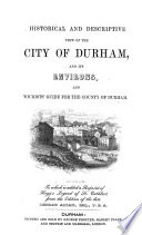 Historical and descriptive view of the city of Durham, and its environs [&c.]. To which is added a reprint of [R.] Hegg's Legend of st. Cuthbert, from the ed. of G. Allan