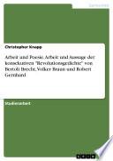 """Arbeit und Poesie. Arbeit und Aussage der konsekutiven """"Revolutionsgedichte"""" von Bertolt Brecht, Volker Braun und Robert Gernhard"""