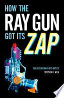 How the Ray Gun Got Its Zap