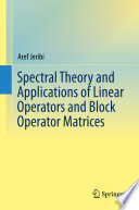 Spectral Theory and Applications of Linear Operators and Block Operator Matrices